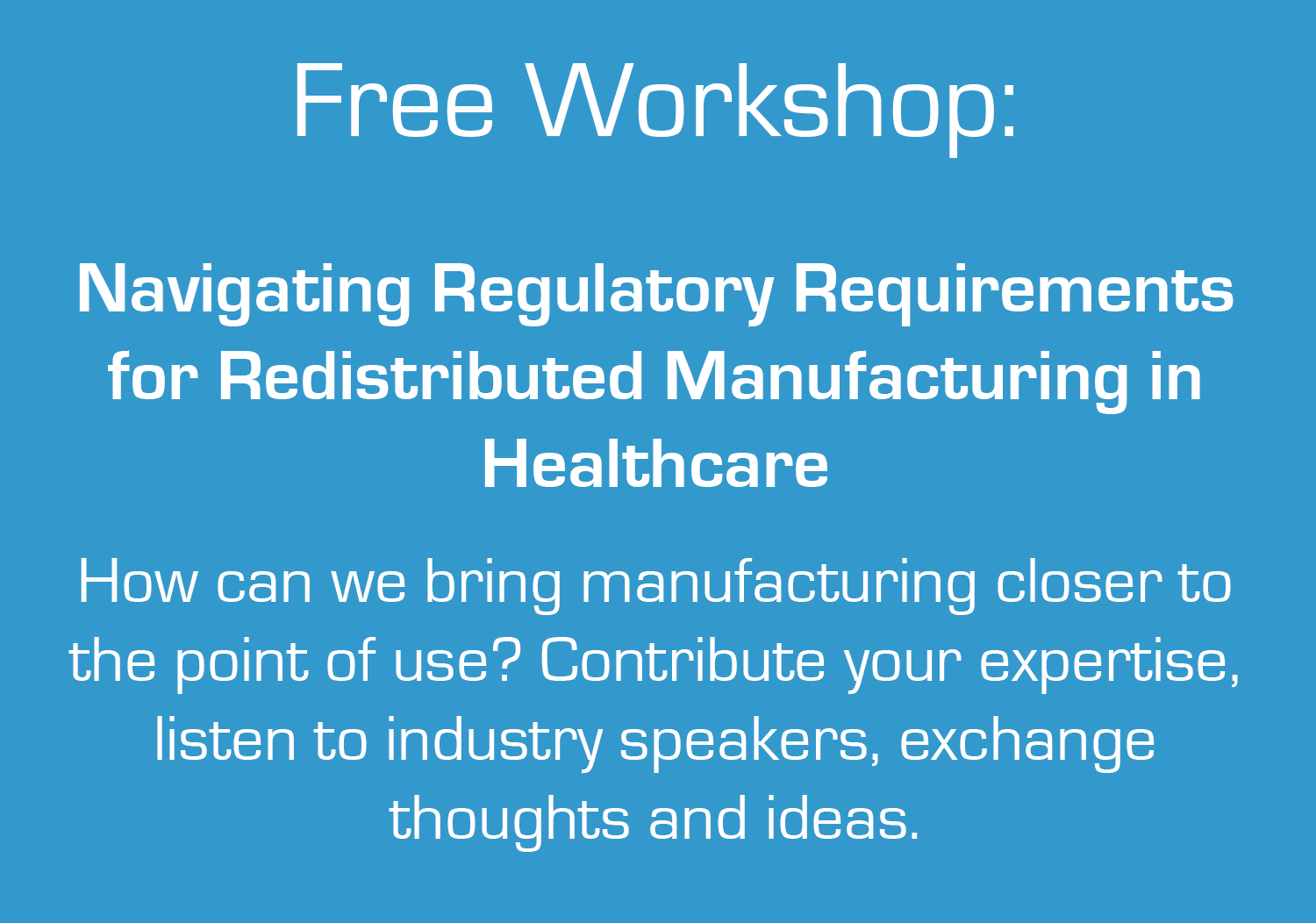 Navigating Regulary Requirements for Redistributed Manufacturing in Healthcare - free event